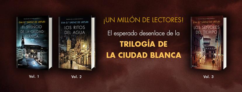 Eva García Sáenz de Urturi: trilogía de la ciudad blanca.